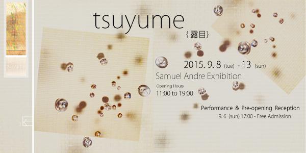 Samuel Andre Exhibition tsuyume 露目 アニュアルギャラリー